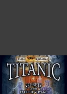 Hidden Mysteries The Fateful Voyage: Titanic